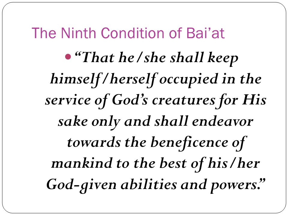 The Ninth Condition of Baiat That he/she shall keep himself/herself occupied in the service of Gods creatures for His sake only and shall endeavor tow