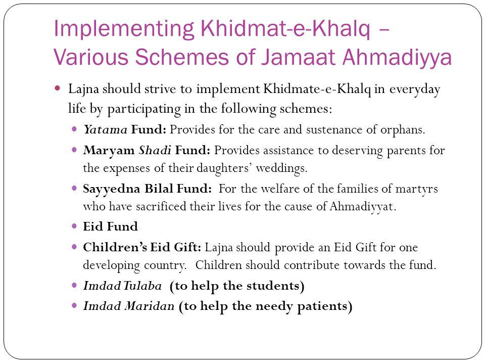 Implementing Khidmat-e-Khalq – Various Schemes of Jamaat Ahmadiyya Lajna should strive to implement Khidmate-e-Khalq in everyday life by participating