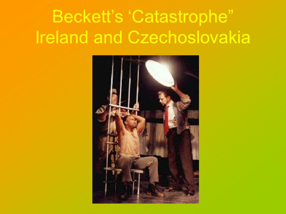 Becketts Catastrophe Ireland and Czechoslovakia