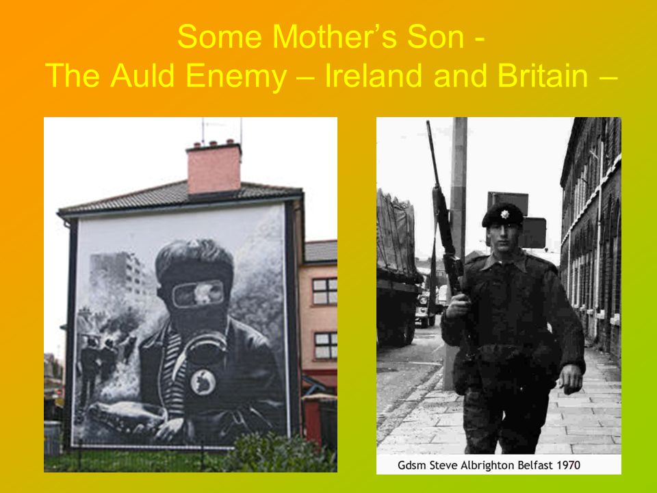 Some Mothers Son - The Auld Enemy – Ireland and Britain –
