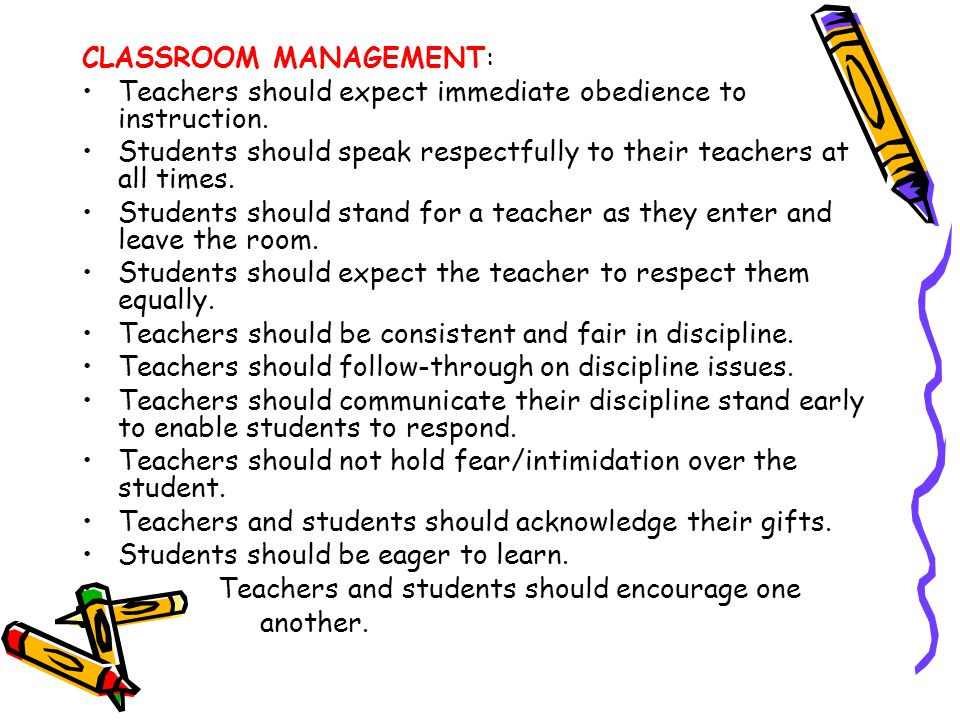 CLASSROOM MANAGEMENT: Teachers should expect immediate obedience to instruction. Students should speak respectfully to their teachers at all times. St