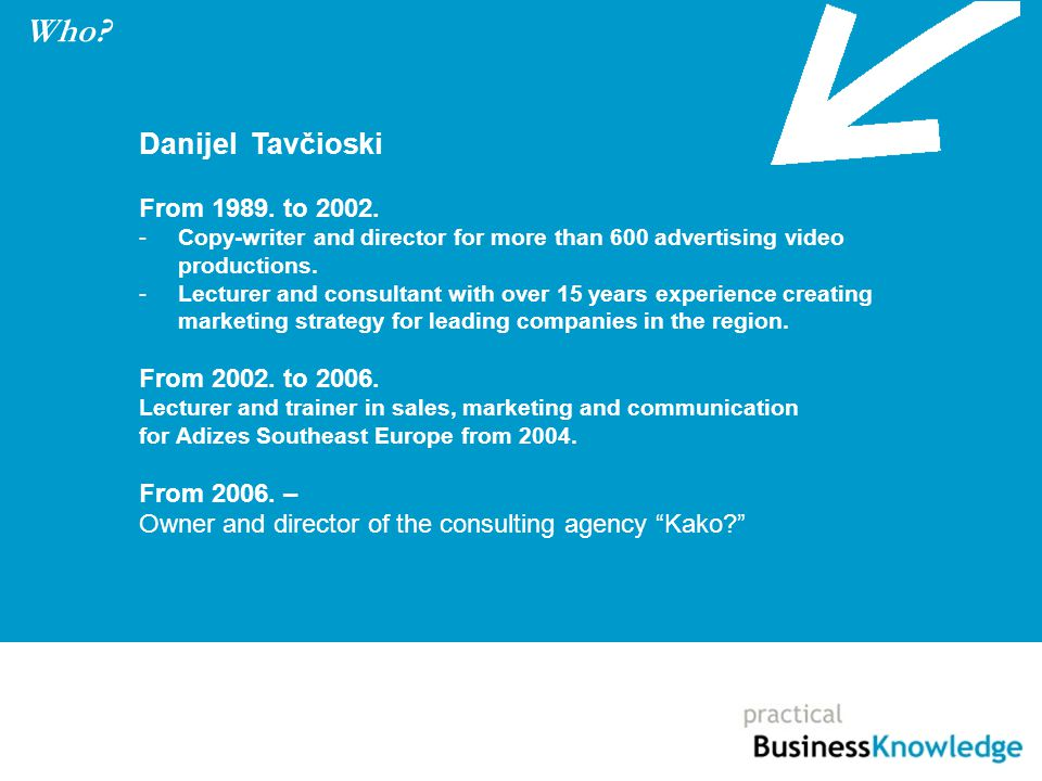 Danijel Tavčioski From 1989. to 2002. -Copy-writer and director for more than 600 advertising video productions. -Lecturer and consultant with over 15