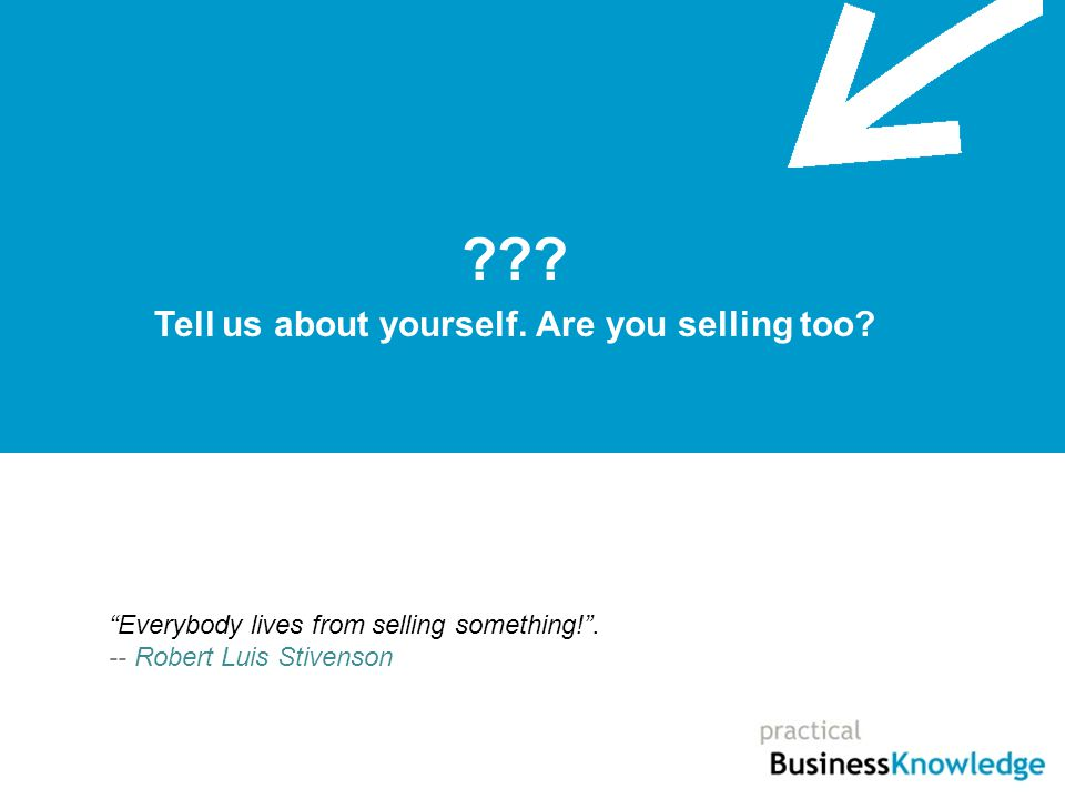 . Tell us about yourself. Are you selling too.