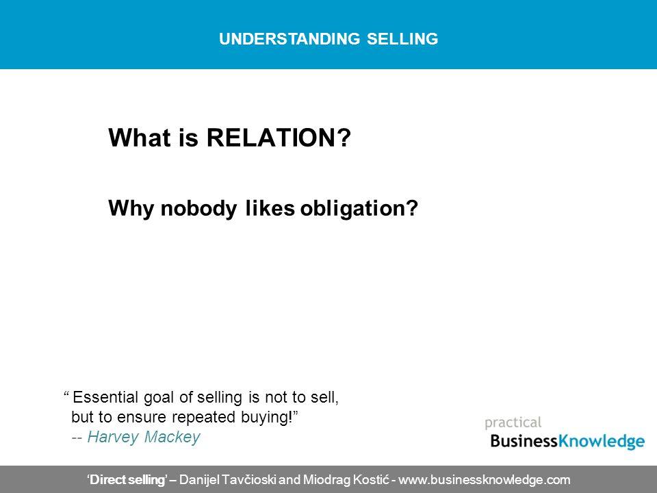 What is RELATION? Why nobody likes obligation? Direct selling – Danijel Tavčioski and Miodrag Kostić - www.businessknowledge.com UNDERSTANDING SELLING