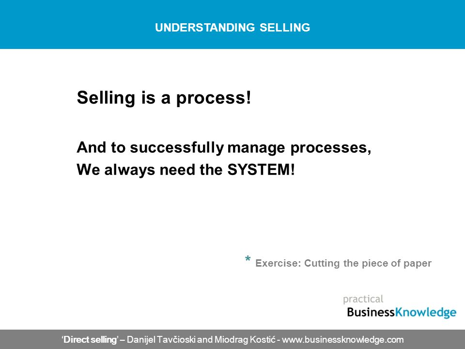 Selling is a process! And to successfully manage processes, We always need the SYSTEM! Direct selling – Danijel Tavčioski and Miodrag Kostić - www.bus