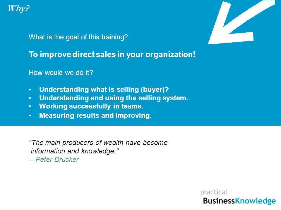 What is the goal of this training? To improve direct sales in your organization! How would we do it? Understanding what is selling (buyer)? Understand