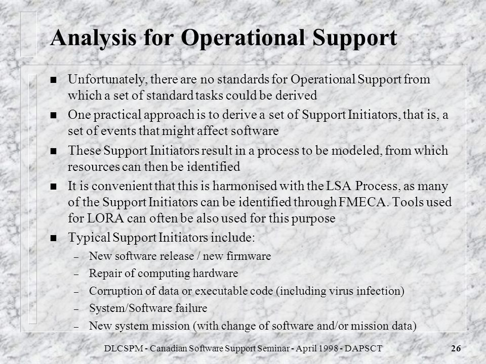 DLCSPM - Canadian Software Support Seminar - April 1998 - DAPSCT25 Trade-offs n Effort n Cost of Ownership n Response Times Trade-Offs are simulated b