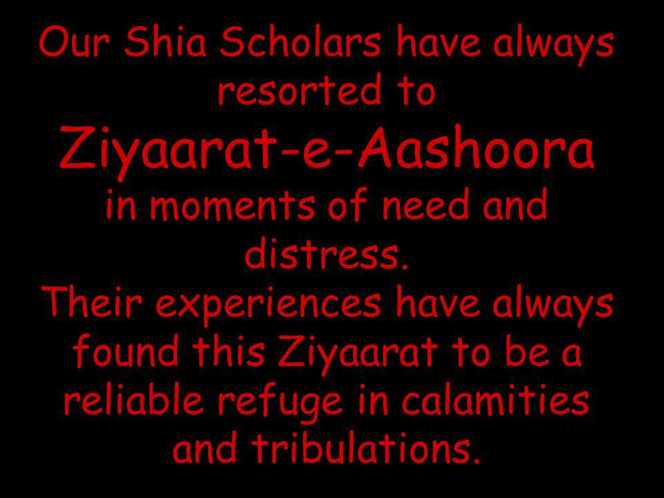 Our Shia Scholars have always resorted to Ziyaarat-e-Aashoora in moments of need and distress.