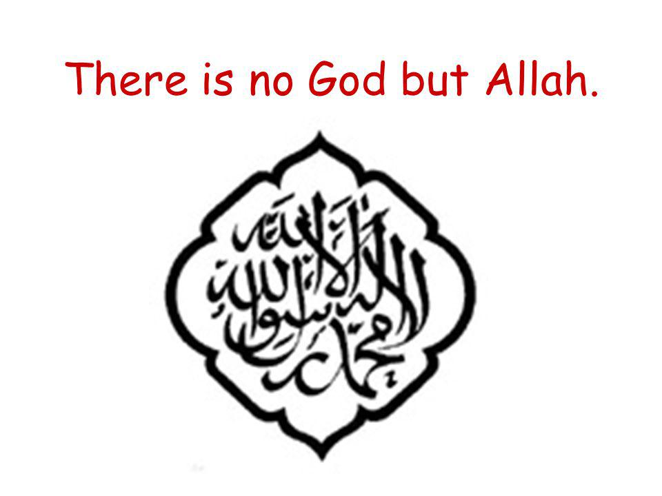 There is no God but Allah.