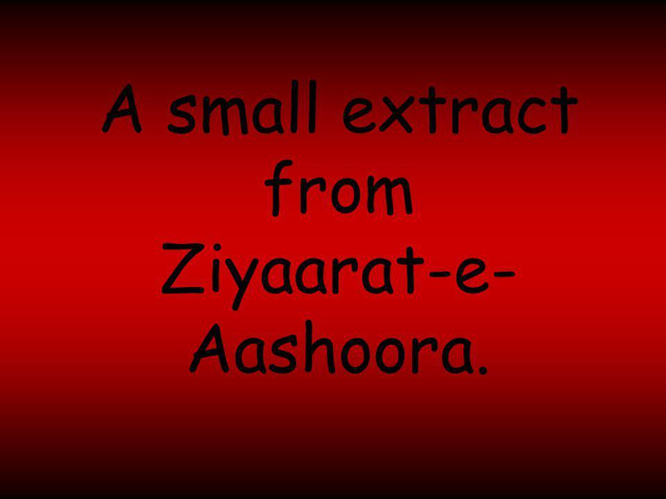 A small extract from Ziyaarat-e- Aashoora.