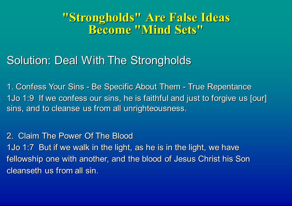 Solution: Deal With The Strongholds 2. Claim The Power Of The Blood 1Jo 1:7 But if we walk in the light, as he is in the light, we have fellowship one