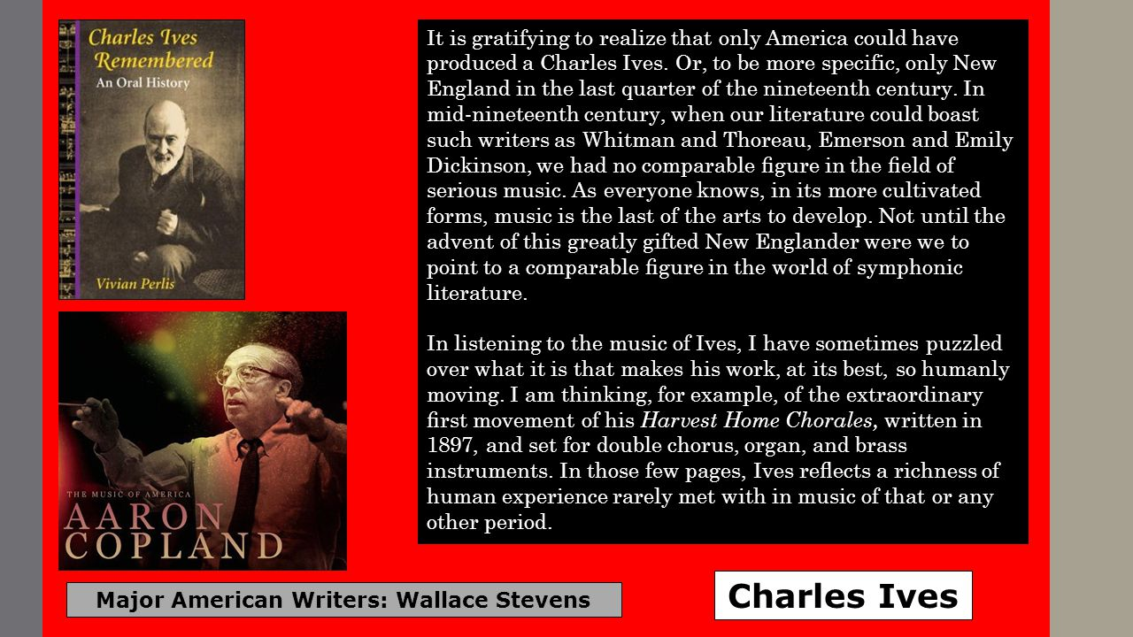 Major American Writers: Wallace Stevens Charles Ives It is gratifying to realize that only America could have produced a Charles Ives.