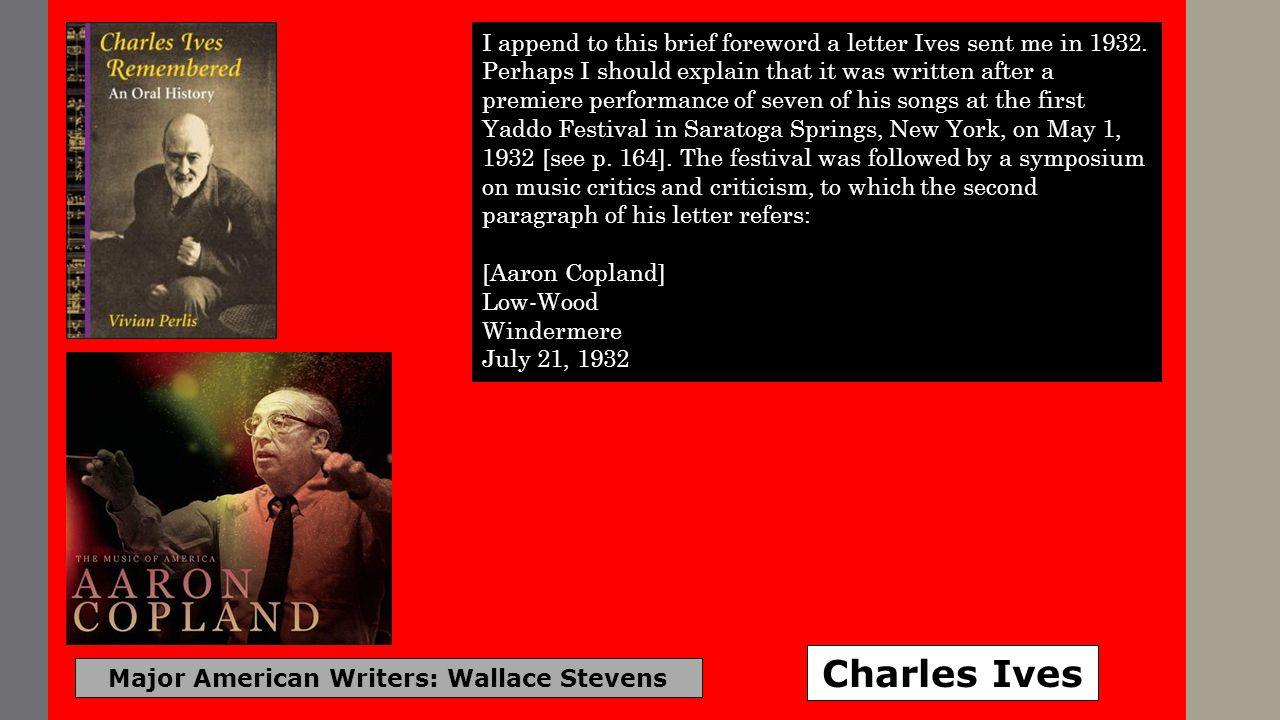 Major American Writers: Wallace Stevens Charles Ives I append to this brief foreword a letter Ives sent me in 1932. Perhaps I should explain that it w