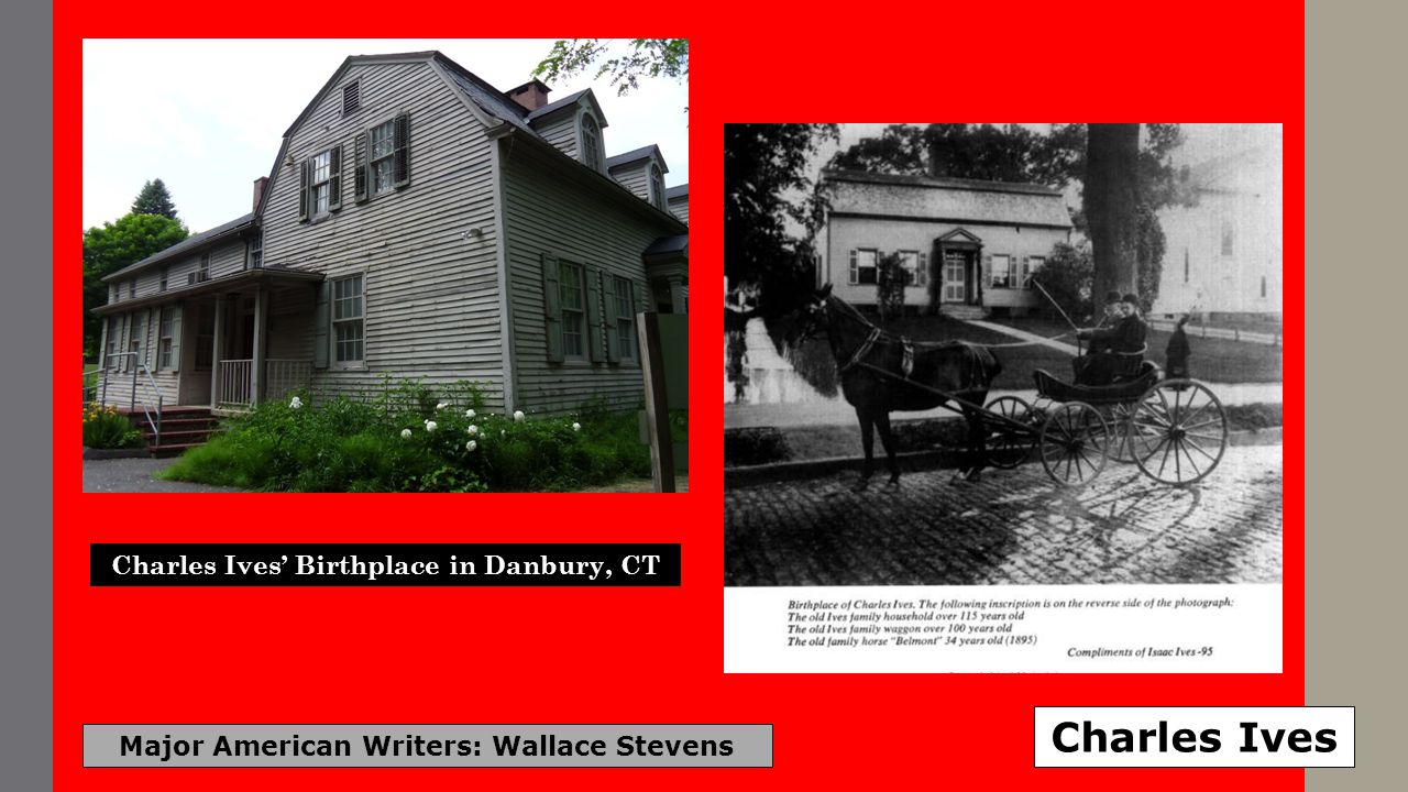 Major American Writers: Wallace Stevens Charles Ives Charles Ives Birthplace in Danbury, CT