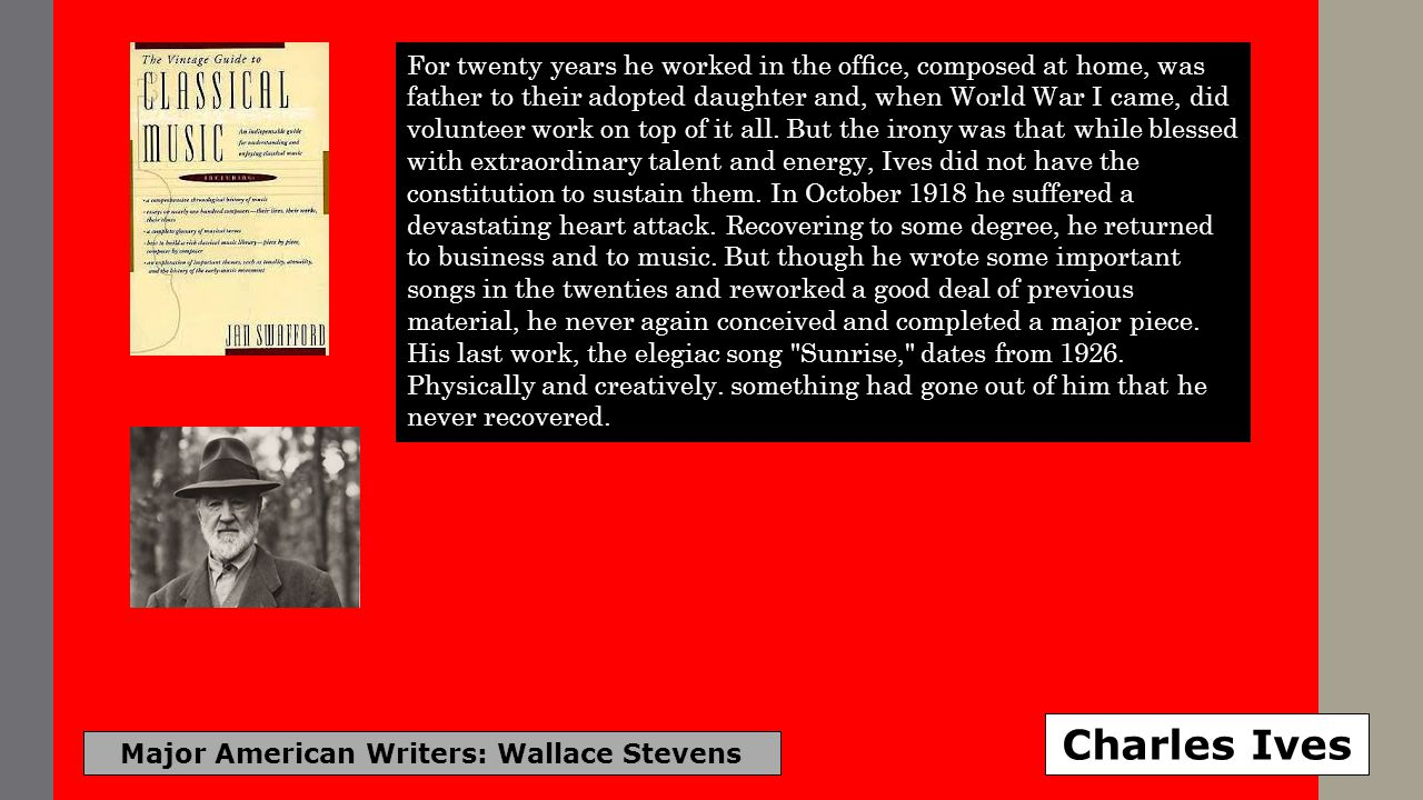 Major American Writers: Wallace Stevens Charles Ives For twenty years he worked in the ofce, composed at home, was father to their adopted daughter an