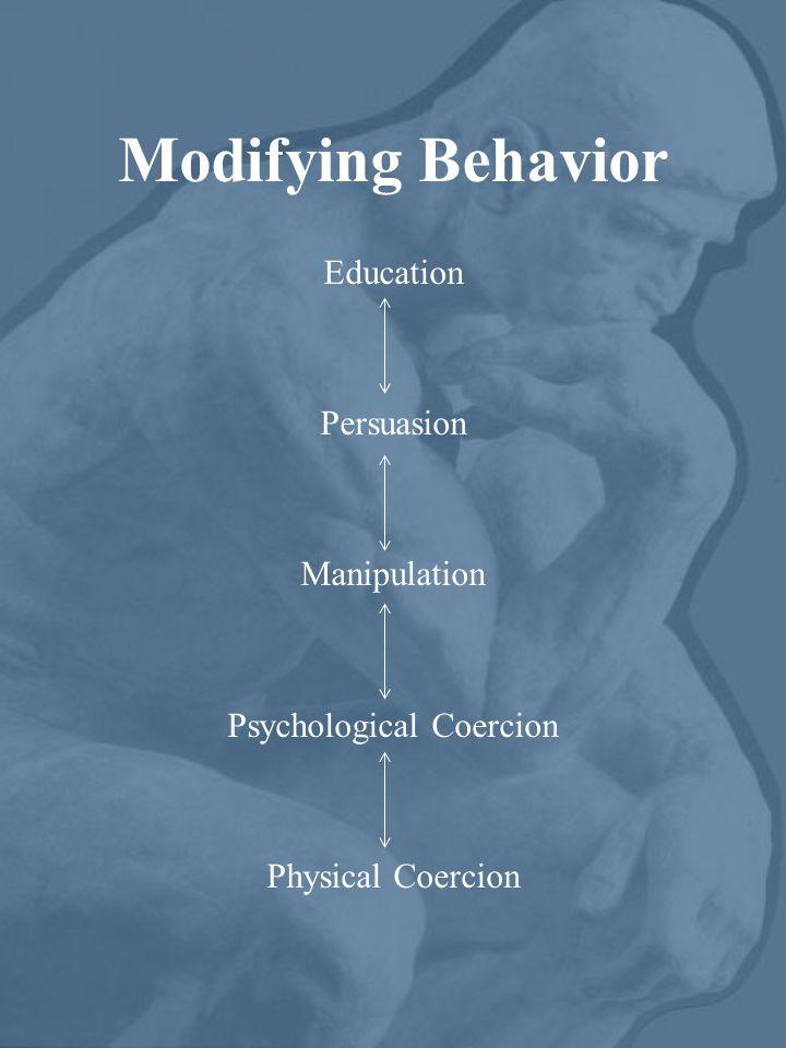 Modifying Behavior Education Persuasion Manipulation Psychological Coercion Physical Coercion