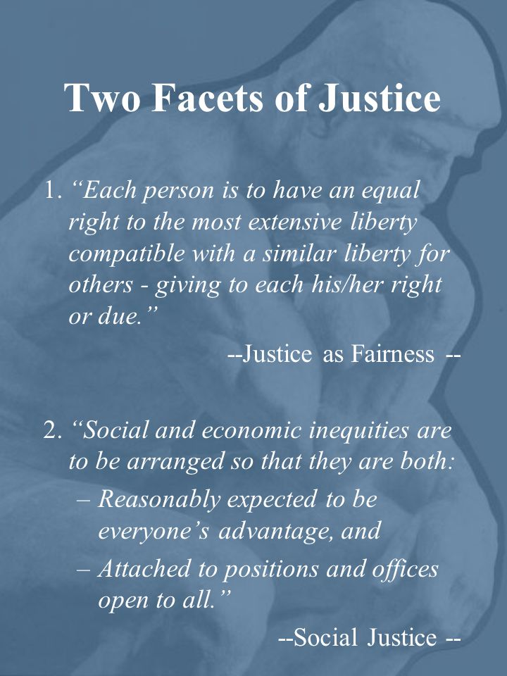 Two Facets of Justice 1.Each person is to have an equal right to the most extensive liberty compatible with a similar liberty for others - giving to e