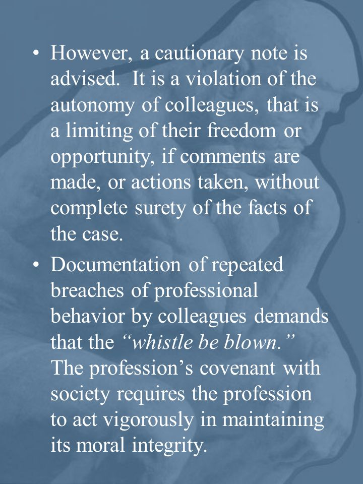 However, a cautionary note is advised. It is a violation of the autonomy of colleagues, that is a limiting of their freedom or opportunity, if comment