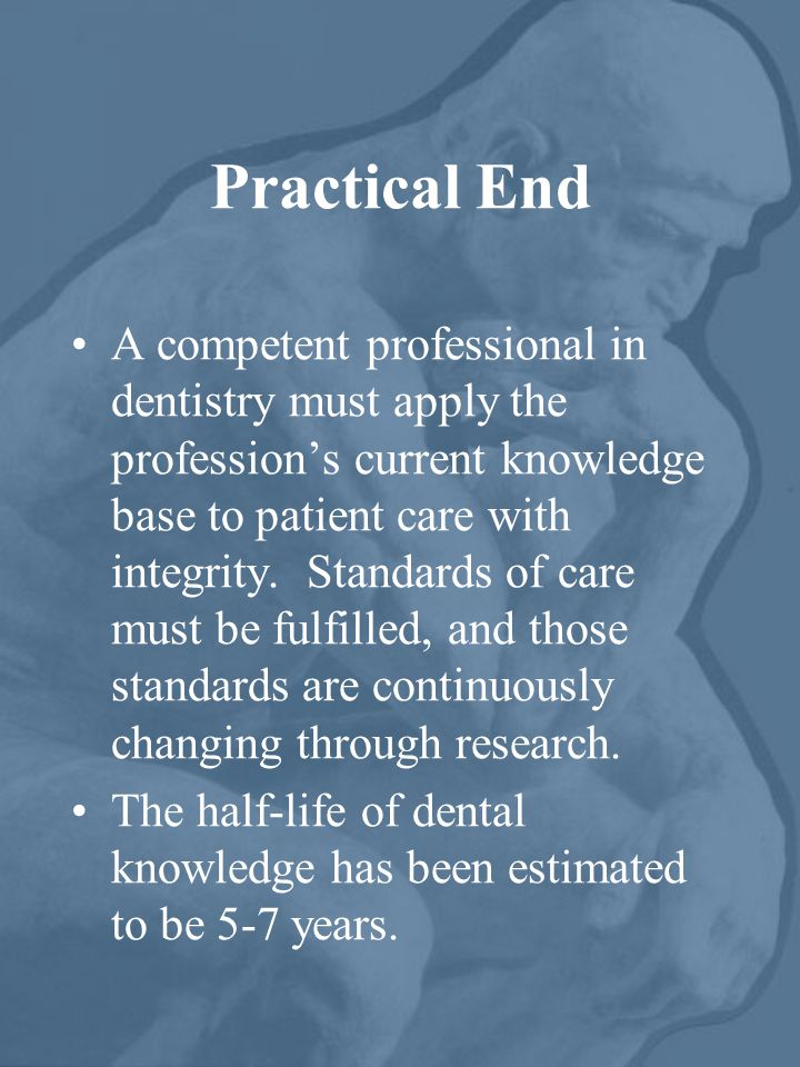 Practical End A competent professional in dentistry must apply the professions current knowledge base to patient care with integrity. Standards of car