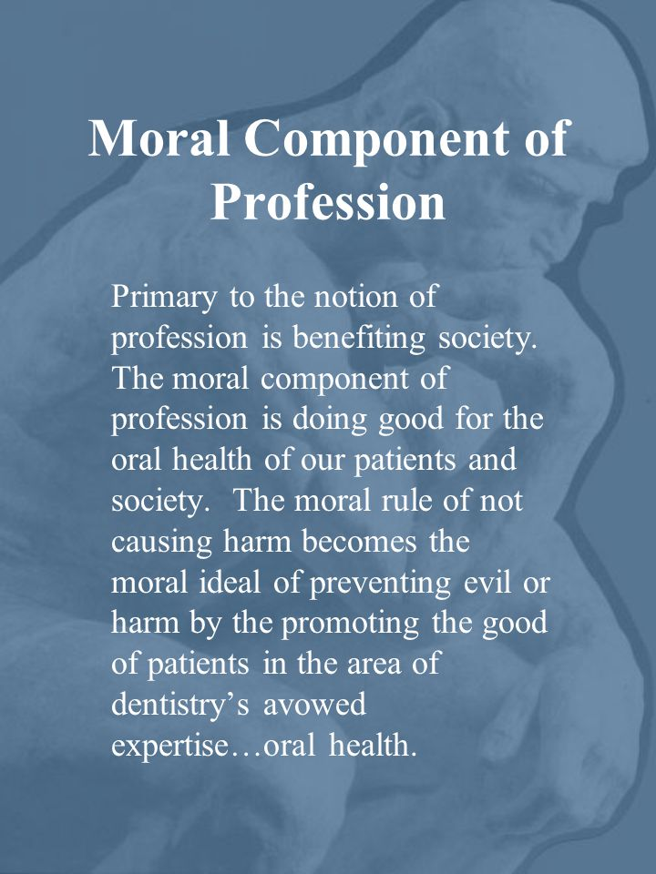 Moral Component of Profession Primary to the notion of profession is benefiting society. The moral component of profession is doing good for the oral