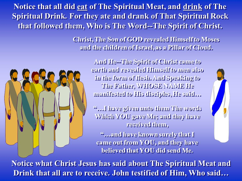 Notice that all did eat of The Spiritual Meat, and drink of The Spiritual Drink. For they ate and drank of That Spiritual Rock that followed them, Who