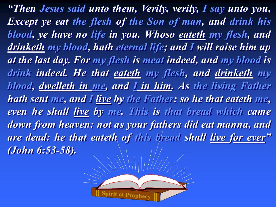 Then Jesus said unto them, Verily, verily, I say unto you, Except ye eat the flesh of the Son of man, and drink his blood, ye have no life in you. Who