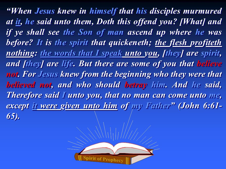When Jesus knew in himself that his disciples murmured at it, he said unto them, Doth this offend you? [What] and if ye shall see the Son of man ascen