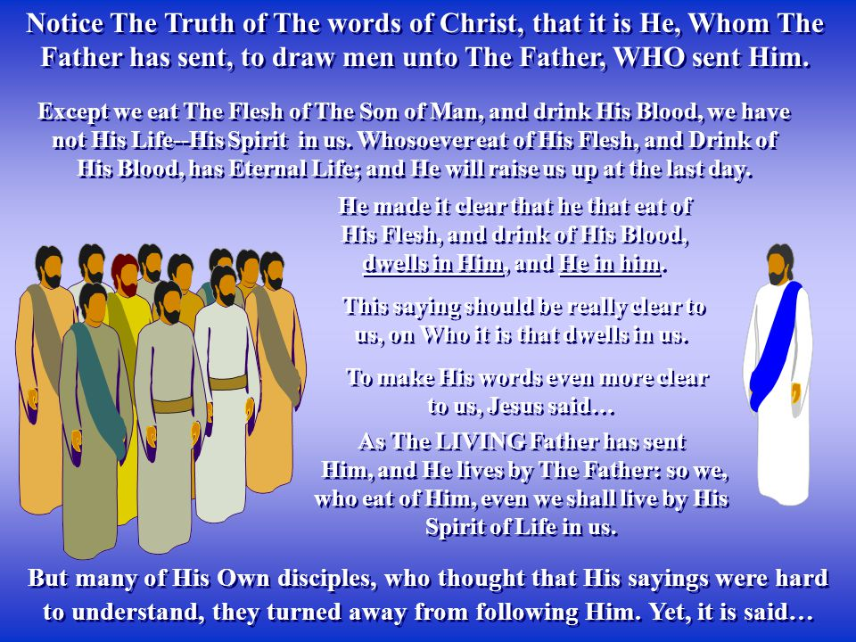 Notice The Truth of The words of Christ, that it is He, Whom The Father has sent, to draw men unto The Father, WHO sent Him. But many of His Own disci