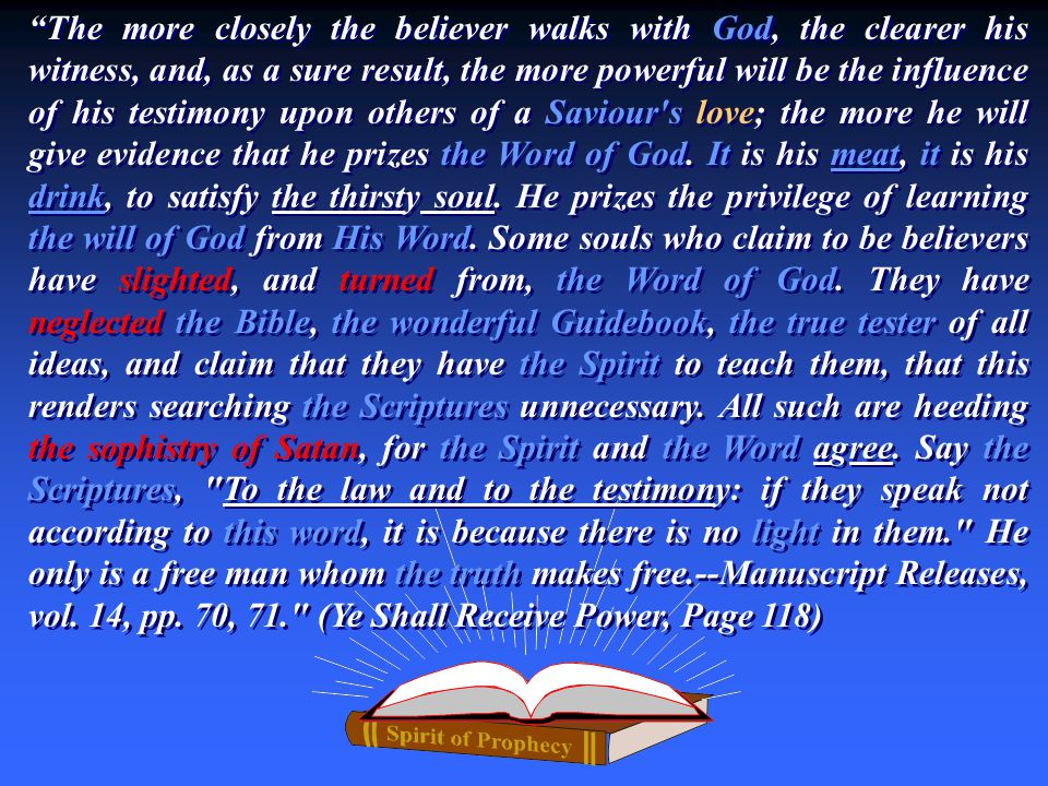 The more closely the believer walks with God, the clearer his witness, and, as a sure result, the more powerful will be the influence of his testimony