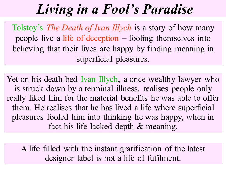 Living in a Fools Paradise Tolstoys The Death of Ivan Illych is a story of how many people live a life of deception – fooling themselves into believin