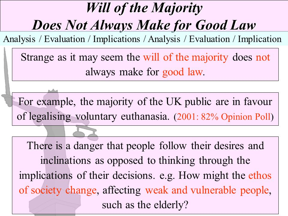 Will of the Majority Does Not Always Make for Good Law Strange as it may seem the will of the majority does not always make for good law. Analysis / E