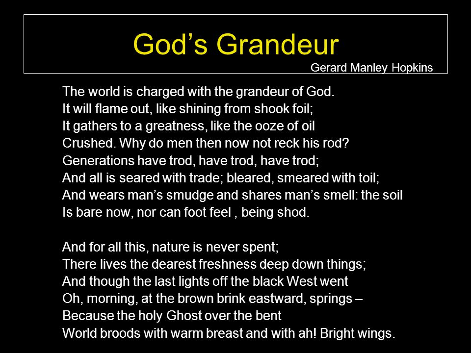 Gods Grandeur The world is charged with the grandeur of God.