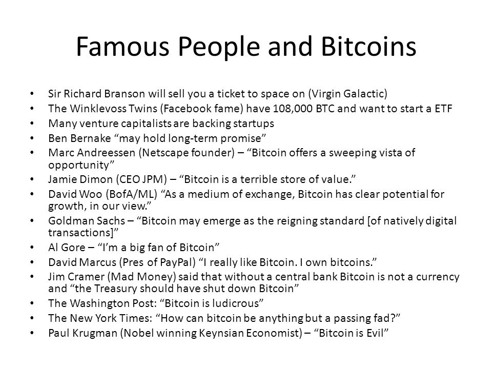Famous People and Bitcoins Sir Richard Branson will sell you a ticket to space on (Virgin Galactic) The Winklevoss Twins (Facebook fame) have 108,000