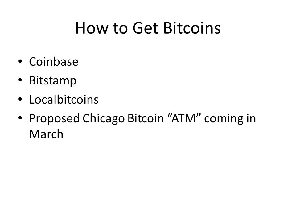 How to Get Bitcoins Coinbase Bitstamp Localbitcoins Proposed Chicago Bitcoin ATM coming in March