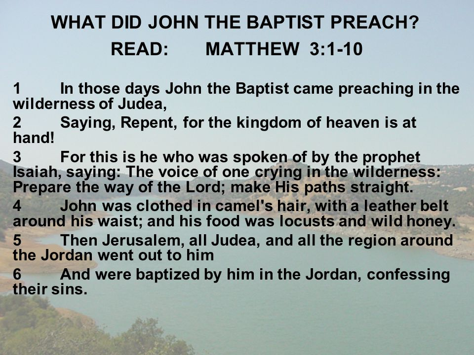 WHAT DID JOHN THE BAPTIST PREACH? READ:MATTHEW 3:1-10 1In those days John the Baptist came preaching in the wilderness of Judea, 2Saying, Repent, for