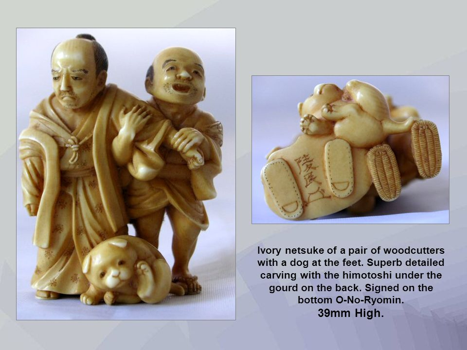 Ivory netsuke of a pair of woodcutters with a dog at the feet. Superb detailed carving with the himotoshi under the gourd on the back. Signed on the b