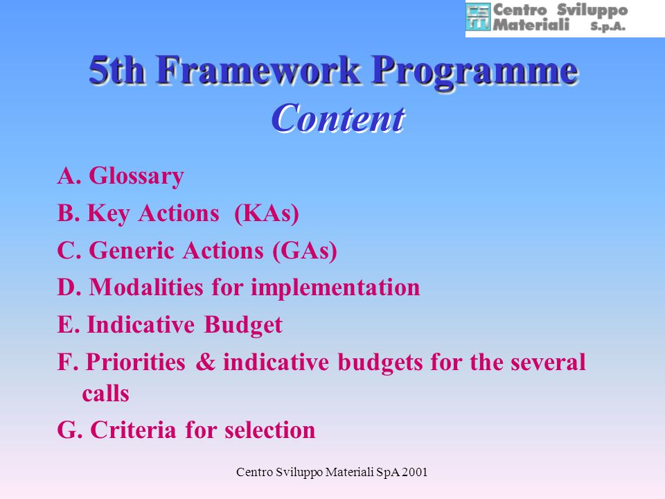 Centro Sviluppo Materiali SpA 2001 5th Framework Programme 5th Framework Programme Content A. Glossary B. Key Actions (KAs) C. Generic Actions (GAs) D