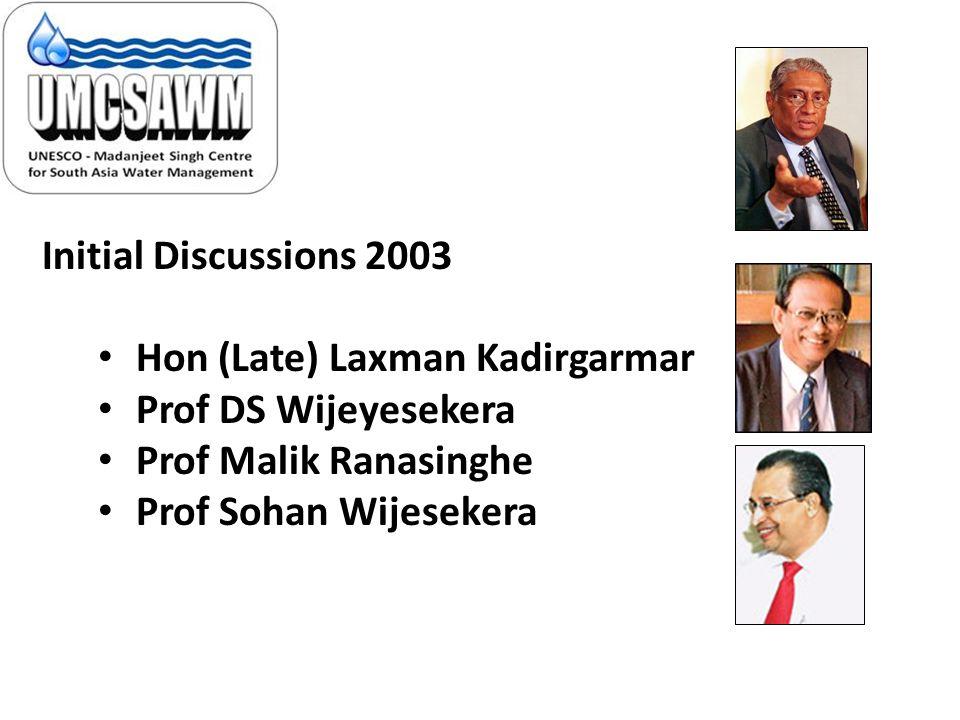 Initial Discussions 2003 Hon (Late) Laxman Kadirgarmar Prof DS Wijeyesekera Prof Malik Ranasinghe Prof Sohan Wijesekera