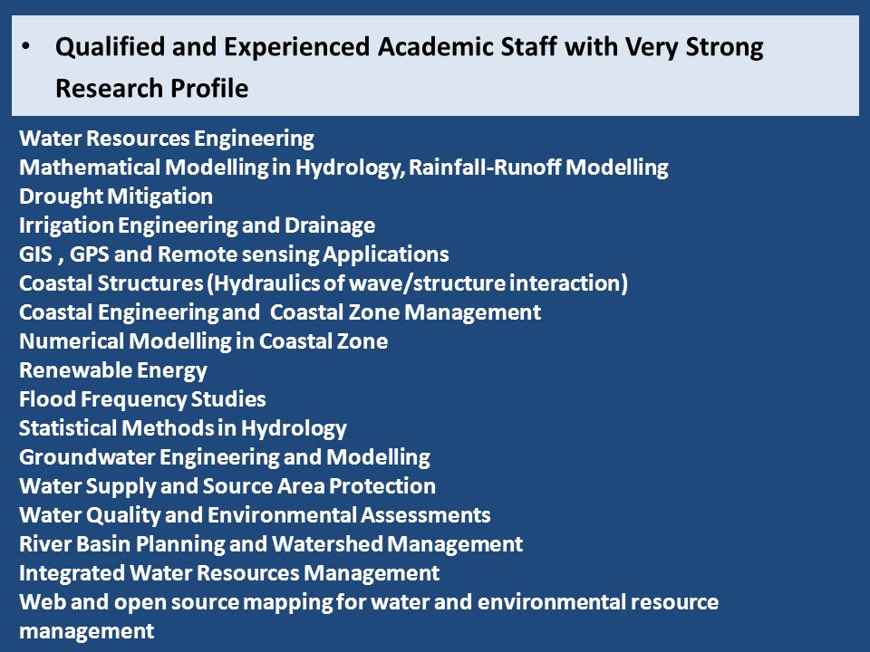 Qualified and Experienced Academic Staff with Very Strong Research Profile Water Resources Engineering Mathematical Modelling in Hydrology, Rainfall-R