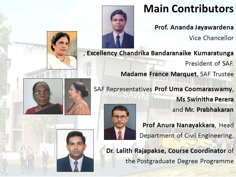 Main Contributors Prof. Ananda Jayawardena Vice Chancellor, Excellency Chandrika Bandaranaike Kumaratunga President of SAF. Madame France Marquet, SAF