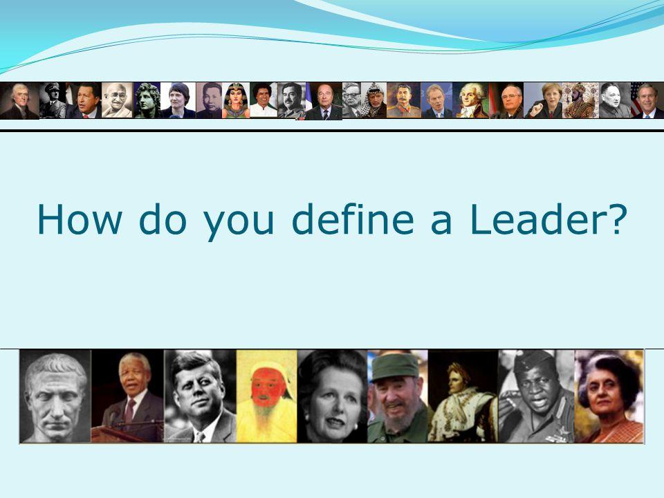 How do you define a Leader?