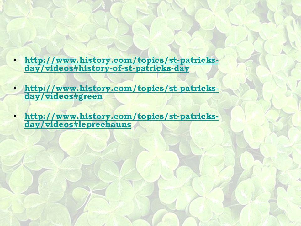 http://www.history.com/topics/st-patricks- day/videos#history-of-st-patricks-day http://www.history.com/topics/st-patricks- day/videos#history-of-st-p