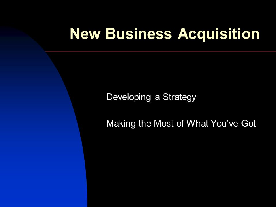 New Business Acquisition Developing a Strategy Making the Most of What Youve Got