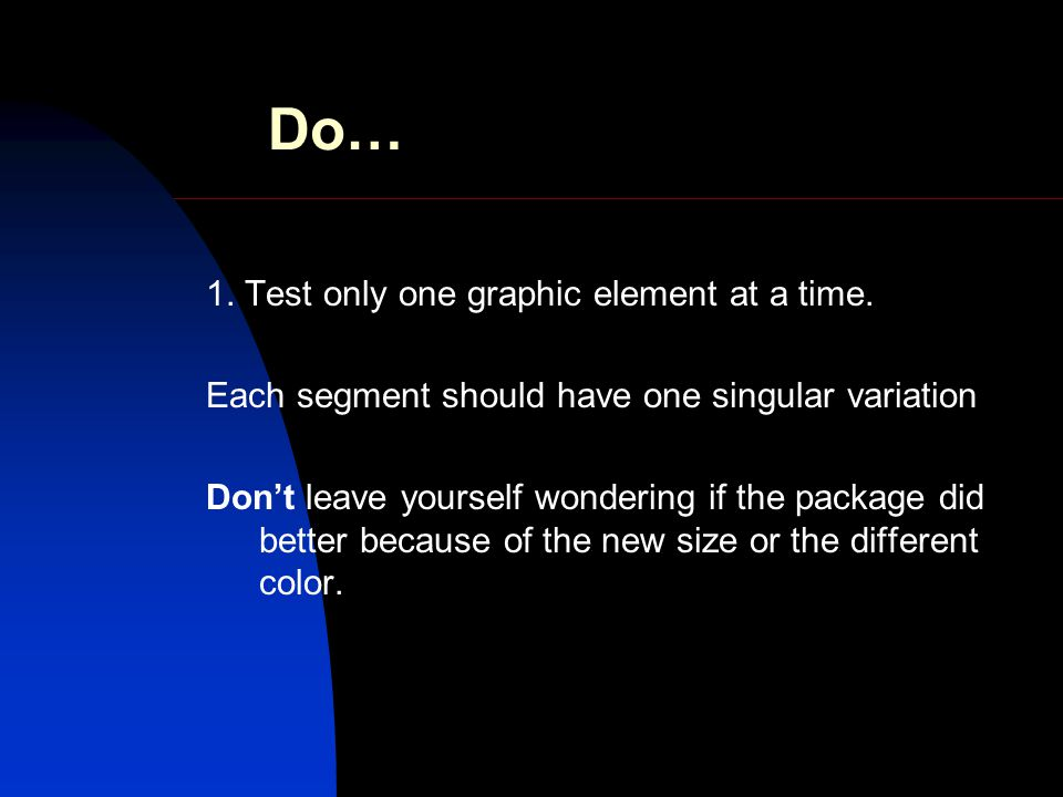 Do… 1. Test only one graphic element at a time.