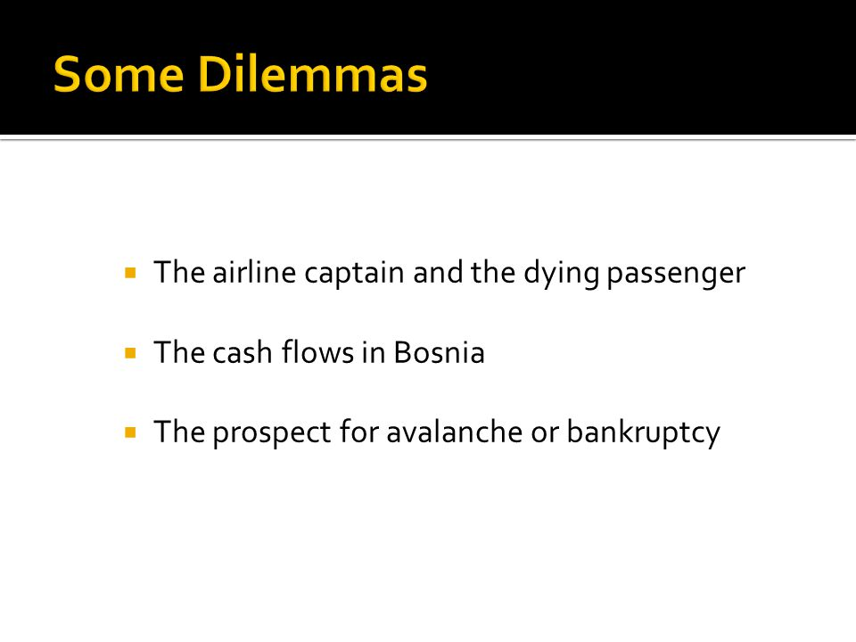 The airline captain and the dying passenger The cash flows in Bosnia The prospect for avalanche or bankruptcy