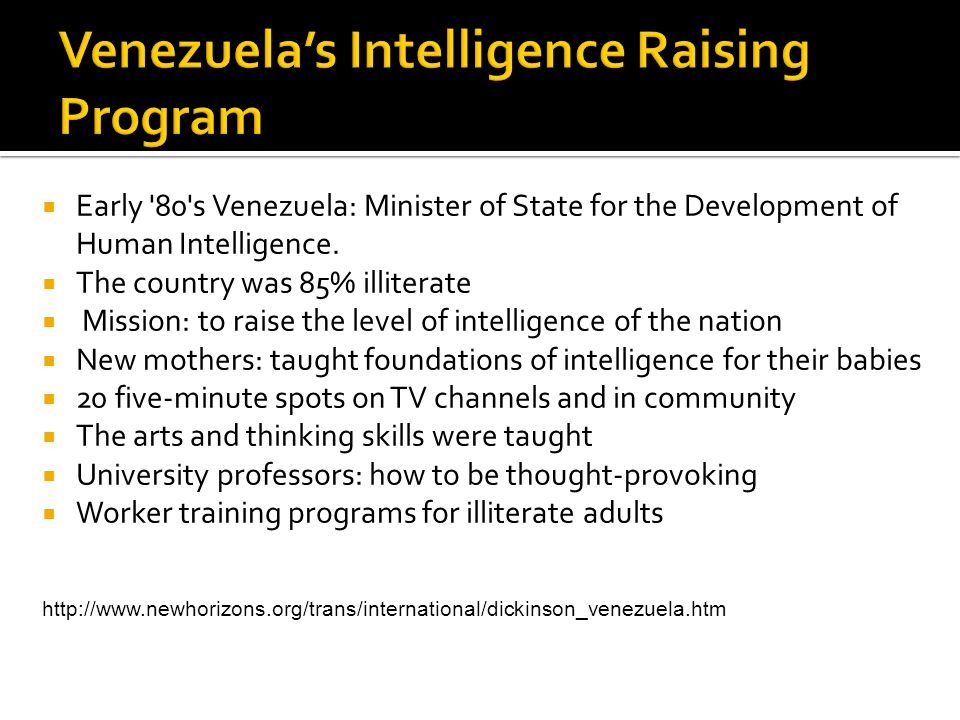 Early 80 s Venezuela: Minister of State for the Development of Human Intelligence.