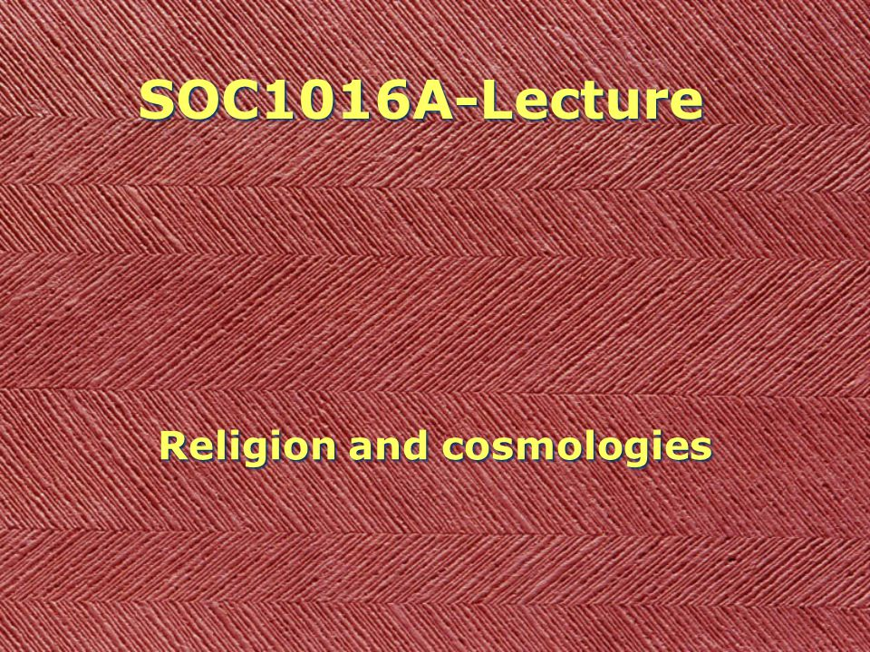 SOC1016A-Lecture Religion and cosmologies