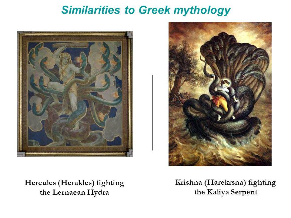 Similarities to Greek mythology Hercules (Herakles) fighting the Lernaean Hydra Krishna (Harekrsna) fighting the Kaliya Serpent