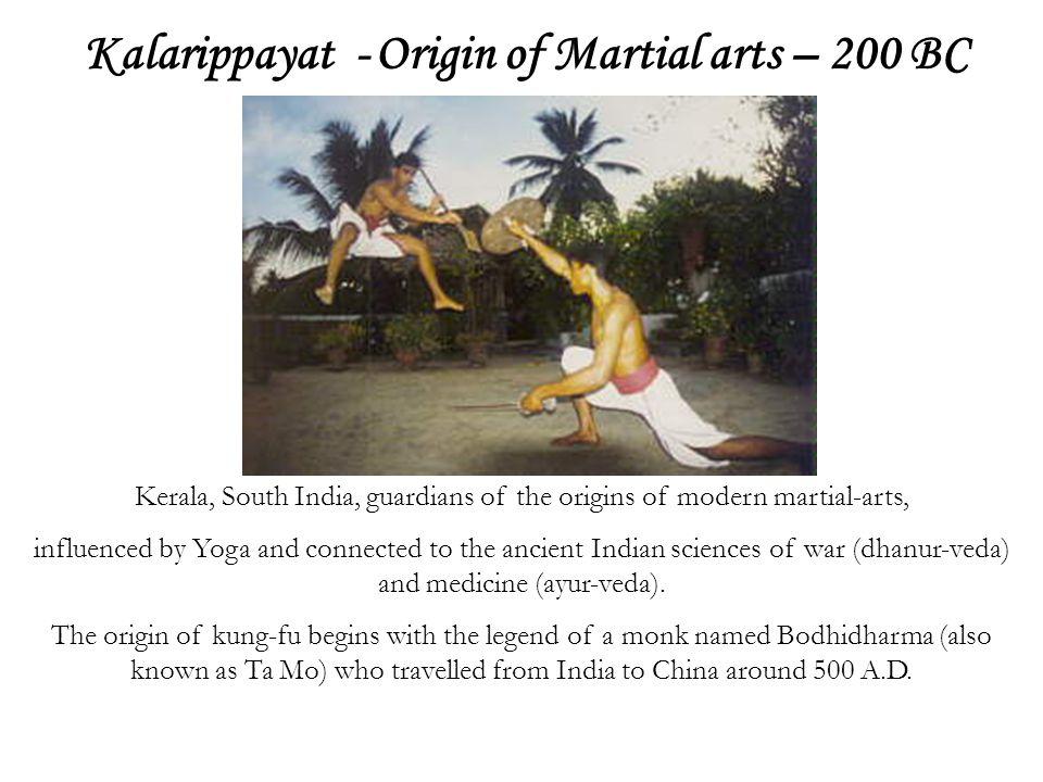 Kalarippayat - Origin of Martial arts – 200 BC Kerala, South India, guardians of the origins of modern martial-arts, influenced by Yoga and connected