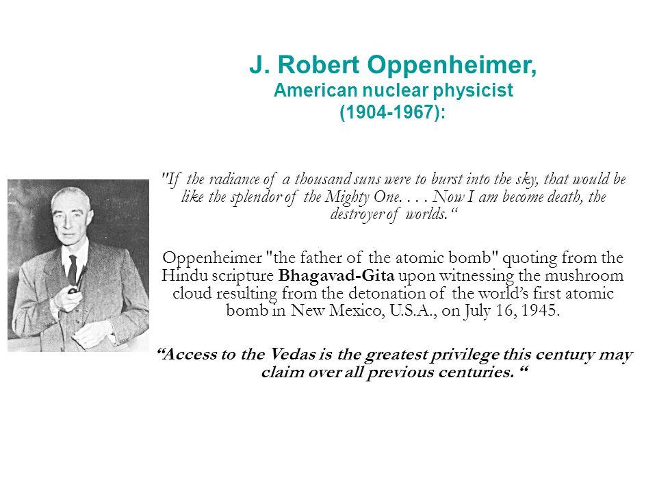 J. Robert Oppenheimer, American nuclear physicist (1904-1967):